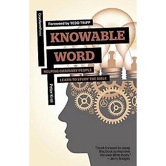 Knowable Word Helping Ordinary People Learn to Study the Bible by Krol & Peter