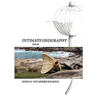 Intimate Geography by HeidrickBarnes & Ishmael Von