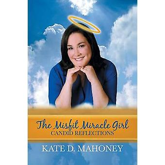 The Misfit Miracle Girl Candid Reflections by Mahoney & Kate D
