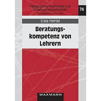 Beratungskompetenz von Lehrern by Hertel & Silke