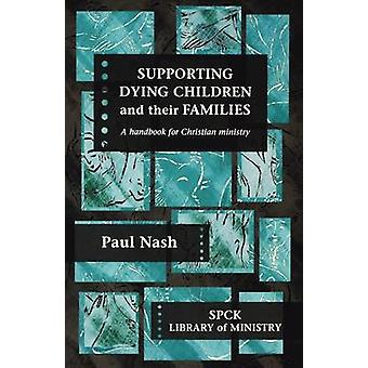 Supporting Dying Children and Their Families by Nash & Paul