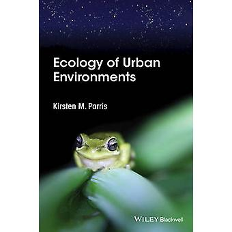 Ecology of Urban Environments by Parris & Kirsten M.