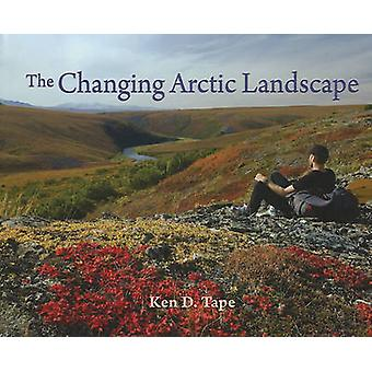The Changing Arctic Landscape by Ken Tape - 9781602230804 Book