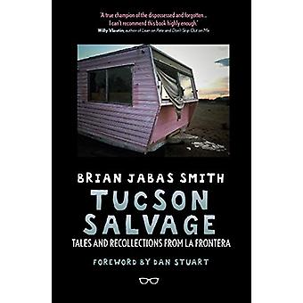 Tucson Salvage - Tales and Recollections from La Frontera by Brian Jab