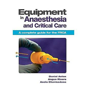 Equipment in Anaesthesia and Critical Care - A Complete Guide for the