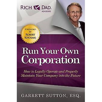 Run Your Own Corporation - How to Legally Operate and Properly Maintai