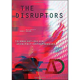 The Disruptors - Technology-Driven Architect-Entrepreneurs by Dennis R