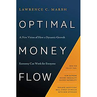 Optimal Money Flow - A New Vision of How a Dynamic-Growth Economy Can