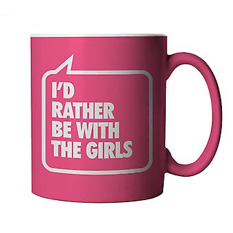I'd Rather Be With The Girls, Pink Mug - Funny Gift for Birthday, Christmas etc