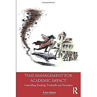 Time Management for Academic Impact: Controlling� Teaching Treadmills and Tornadoes