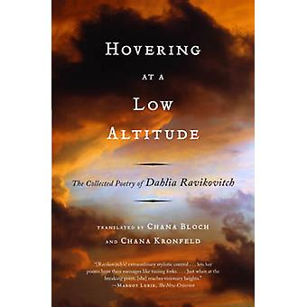 Hovering at a Low Altitude  The Collected Poetry of Dahlia Ravikovitch by Dahlia Ravikovitch & Translated by Chana Bloch & Translated by Chana Kronfeld