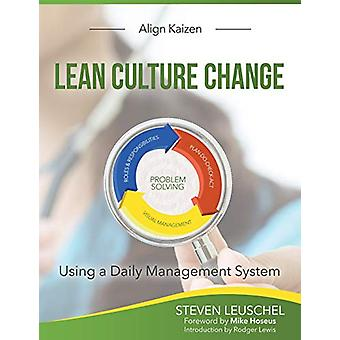 Lean Culture Change - Using a Daily Management System by Steven R Leus
