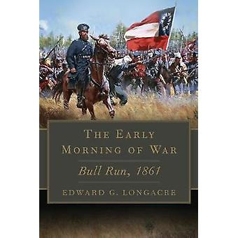 Early Morning of War - Bull Run - 1861 by Edward G Longacre - 97808061