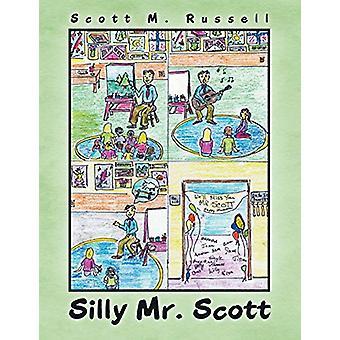 Silly Mr. Scott by Scott M Russell - 9781462406982 Book