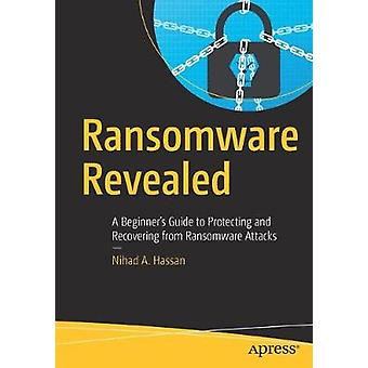Ransomware Revealed - A Beginner's Guide to Protecting and Recovering