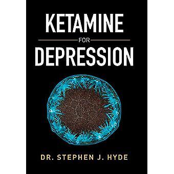 Ketamine for Depression by Dr Stephen J Hyde - 9781503509559 Book