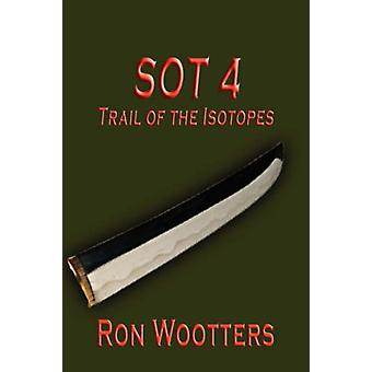 Sot 4 - Trail of the Isotopes by Ron Wootters - 9781602640269 Book