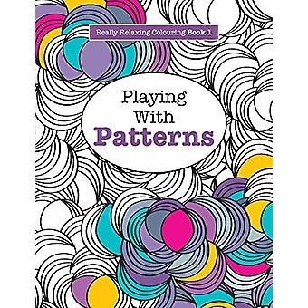 Really RELAXING Colouring Book 1 - Playing with Patterns by Elizabeth