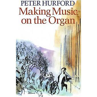 Muziek maken op het orgel door Hurford & Peter organist & docent & oprichter van het International Organ Festival in St Albans