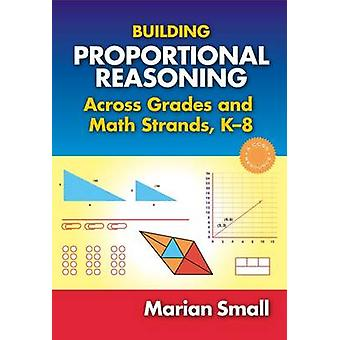 Building Proportional Reasoning Across Grades and Math Strands K8 by Marian Small