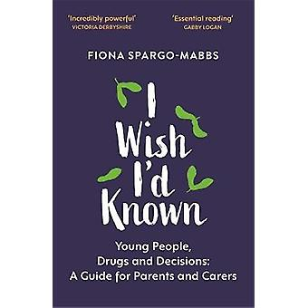 I Wish I'd Known Young People Drugs and Decisions A Guide for Parents and Carers