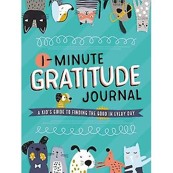 1Minute Gratitude Journal A Kid's Guide to Finding the Good in Every Day