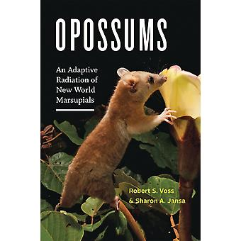 Opossums by Robert S. American Museum of Natural History VossSharon A. University of Minnesota Jansa