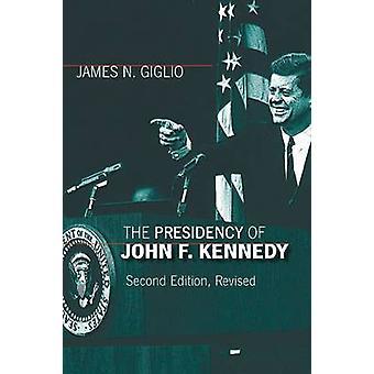 The Presidency of John F. Kennedy by James N. Giglio