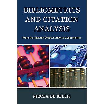 Bibliometrics and Citation Analysis From the Science Citation Index to Cybermetrics by De Bellis & Nicola