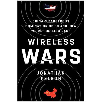 Wireless Wars  Chinas Dangerous Domination of 5G and How Were Fighting Back by Jonathan Pelson