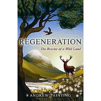 Regeneration The Rescue of a Wild Land