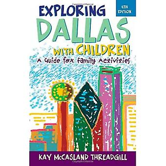 Exploring Dallas with Children, 4th Edition: A Guide for Family Activities (Exploring Dallas with Children: A Guide for Family)