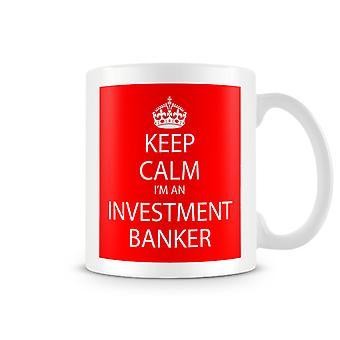 Keep Calm I'm An Investment Banker Printed Mug