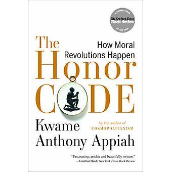 El código de Honor - cómo Moral las revoluciones suceden por Kwame Anthony Appiah