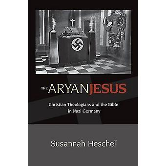 The Aryan Jesus - Christian Theologians and the Bible in Nazi Germany