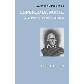 Lorenzo Da Ponte - A Biography of Mozart's Librettist by April Fitzlyo