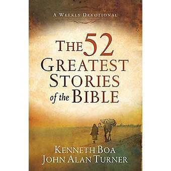 52 Greatest Stories of the Bible by Kenneth Boa - John Alan Turner -