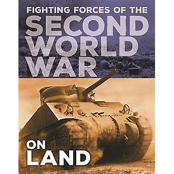 The Fighting Forces of the Second World War - On Land by John C. Miles