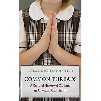Common Threads - A Cultural History of Clothing in American Catholicis