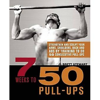 7 Weeks to 50 Pull-ups - Strengthen and Sculpt Your Arms - Shoulders -