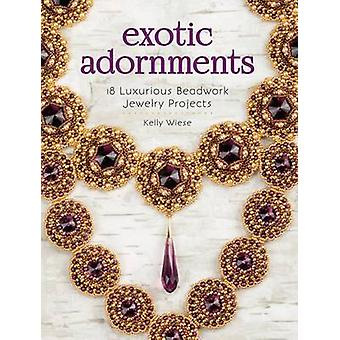 Exotic Adornments - 18 Luxurious Beadwork Jewelry Projects by Kelly Wi