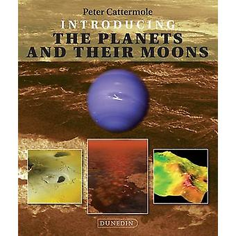 Introducing the Planets and their Moons by Peter Cattermole - 9781780