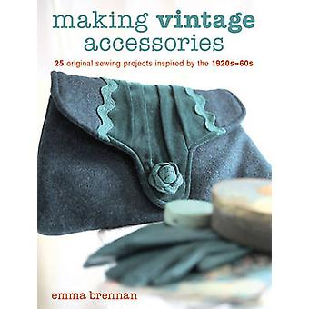 Making Vintage Accessories - 25 Original Sewing Projects Inspired by t