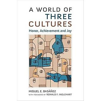 A World of Three Cultures - Honor - Achievement and Joy by Miguel E. B