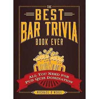 Il miglior libro Bar Trivia Ever All You Need for Pub Quiz Domination del Professore di Inglese Michael O Neill