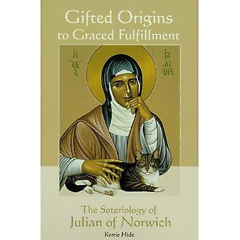Gifted Origins to Graced Fulfillment: The Soteriology of Julian of Norwich