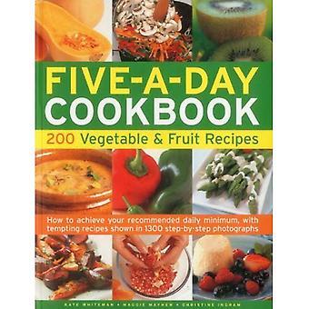Le livre de recettes de cinq par jour: 200 végétale & fruits glacés - comment réaliser votre Minimum quotidien recommandé, avec tentant de recettes illustrés à 1300 photos étape par étape