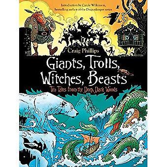 Giganti, troll, streghe, bestie: Dieci storie del bosco profondo, scuro