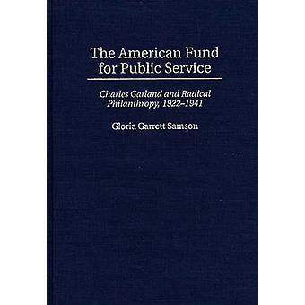 Der amerikanische Fonds für öffentlich-rechtliche Charles Garland und radikale Philanthropie 19221941 von Samson & Gloria G.