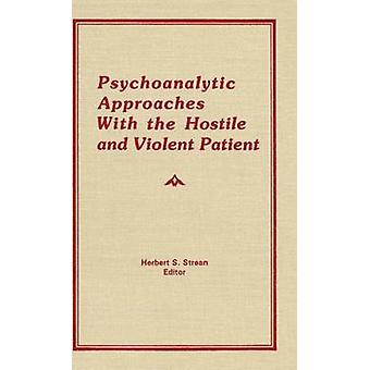 Psychoanalytic Approaches With the Hostile and Violent Patient by Strean & Herbert S